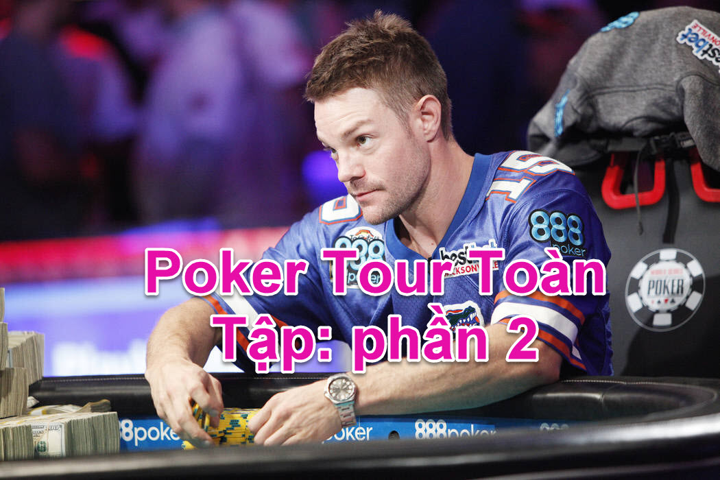 Poker Tour Phần 2
