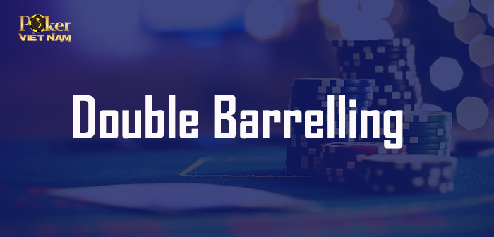 Double Barrelling trong Poker