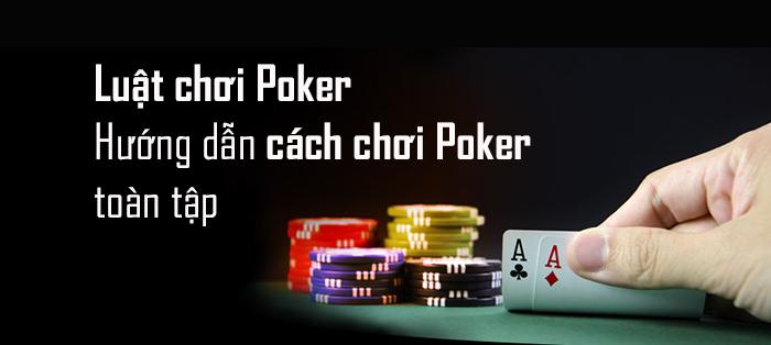 Luật chơi Poker – Cách chơi Poker: cập nhật 2020
