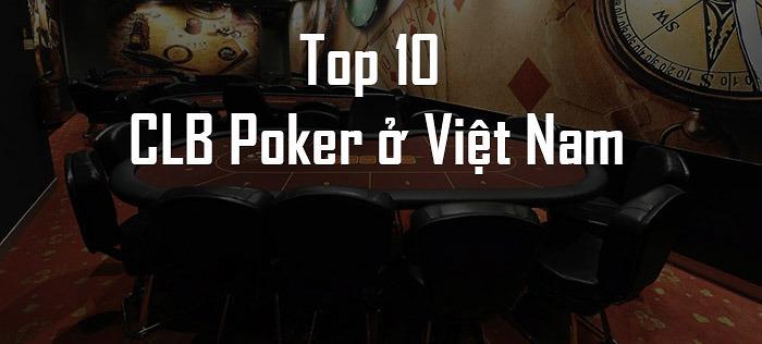 Top 10 CLB Poker ở Việt Nam bạn không thể không đến
