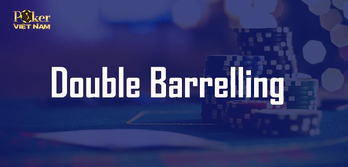 Double Barrelling - liên hoàn cước trong Poker